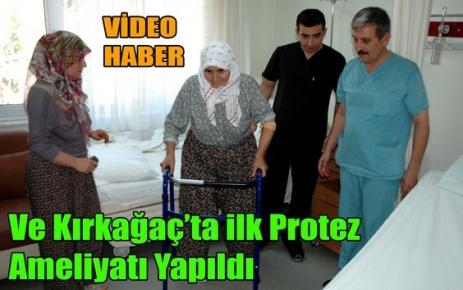 KIRKAĞAÇ'TA İLK PROTEZ AMELİYATI YAPILDI(VİDEO)