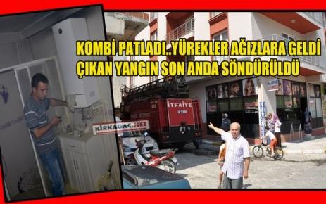 KIRKAĞAÇ'TA 'KOMBİ' BOMBA GİBİ PATLADI