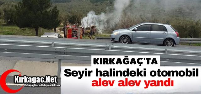 KIRKAĞAÇ'TA OTOMOBİL ALEV ALEV YANDI