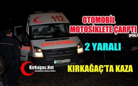 KIRKAĞAÇ'TA OTOMOBİL MOTOSİKLETE ÇARPTI 2 YARALI