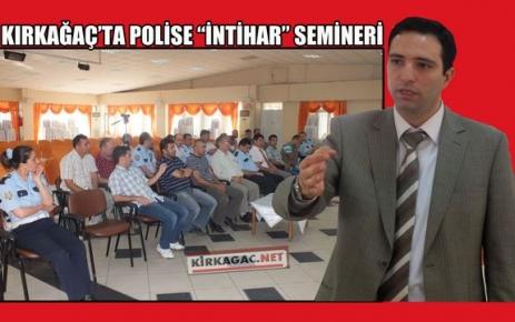 KIRKAĞAÇ'TA POLİSE 'İNTİHAR' SEMİNERİ
