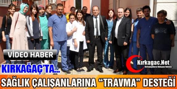 "KIRKAĞAÇ'TA SAĞLIK ÇALIŞANLARINA 'TRAVMA"" DESTEĞİ(VİDEO)"