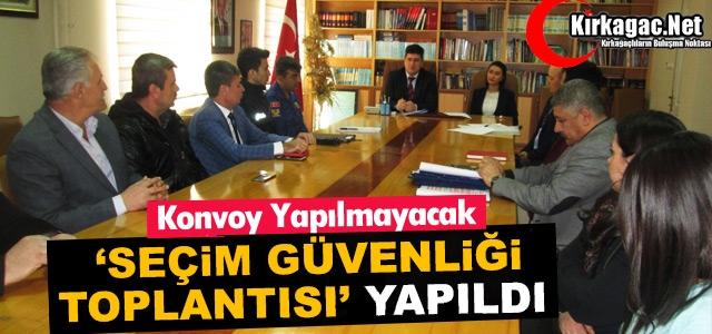 """KIRKAĞAÇ'TA 'SEÇİM GÜVENLİĞİ TOPLANTISI"""" YAPILDI"""
