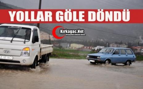 KIRKAĞAÇ'TA YOLLAR GÖLE DÖNDÜ