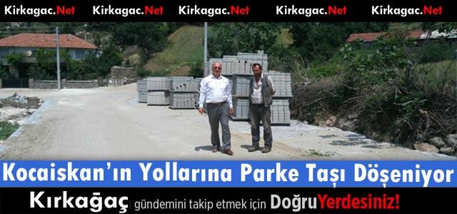 KOCAİSKAN'IN YOLLARINA PARKE TAŞI DÖŞENİYOR
