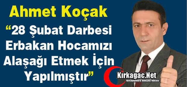 """KOÇAK '28 ŞUBAT ERBAKAN'I ALAŞAĞI ETMEK İÇİN YAPILMIŞTI"""""""