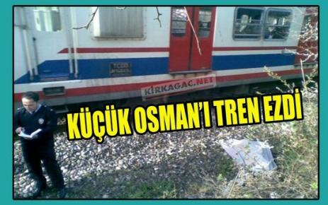 KÜÇÜK OSMAN'I TREN EZDİ