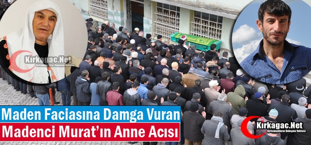MADENCİ MURAT'IN ANNE ACISI