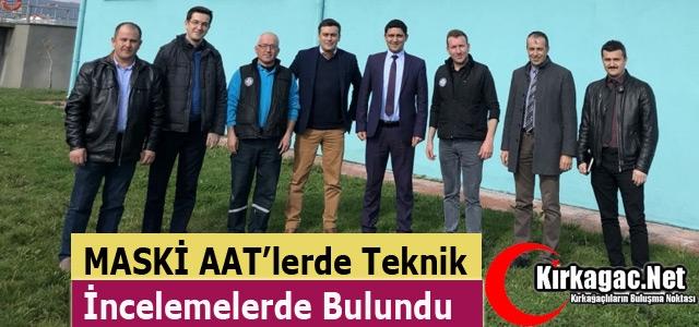 MASKİ KIRKAĞAÇ'TA ATT'LERDE İNCELEMEDE BULUNDU