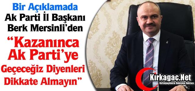 """MERSİNLİ """"AK PARTİ'YE GEÇECEĞİZ DİYENLERİ DİKKATE ALMAYIN"""""""