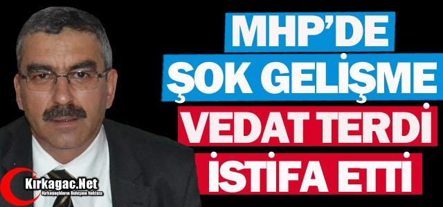 MHP'DE VEDAT TERDİ İSTİFA ETTİ