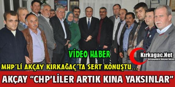MHP'Lİ AKÇAY 'CHP'LİLER ARTIK KINA YAKSINLAR' (VİDEO)