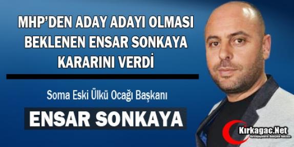MHP'Lİ ENSAR SONKAYA KARARINI VERDİ