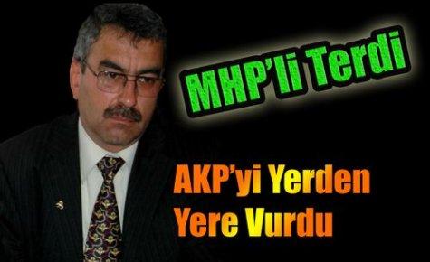 MHP'Lİ TERDİ,AKP'Yİ YERDEN YERE VURDU