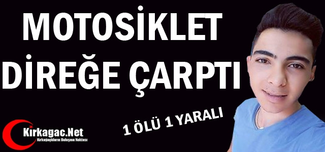 MOTOSİKLET DİREĞE ÇARPTI 1 KİŞİ ÖLDÜ