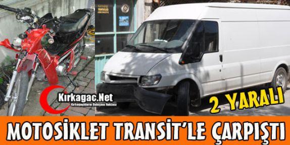 MOTOSİKLET TRANSİTLE ÇARPIŞTI 2 YARALI