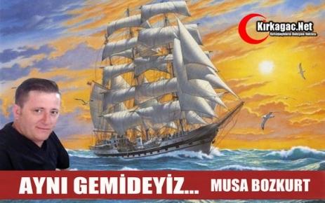 """MUSA BOZKURT 'AYNI GEMİDEYİZ"""""""