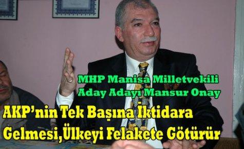 Onay'AKP'nin İktidar Olması Ülkeyi Felakete Götürür'