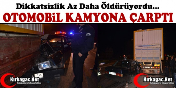 OTOMOBİL KAMYONA ARKADAN ÇARPTI