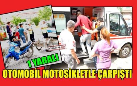 OTOMOBİL MOTOSİKLETLE ÇARPIŞTI 1 YARALI