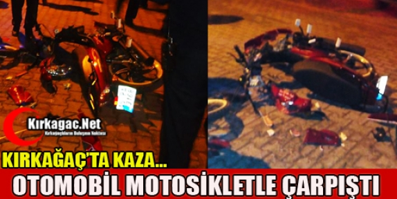 OTOMOBİL MOTOSİKLETLE ÇARPIŞTI