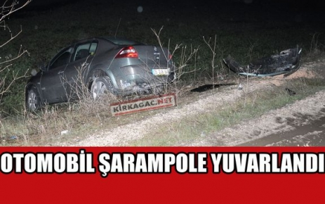 OTOMOBİL ŞARAMPOLE YUVARLANDI