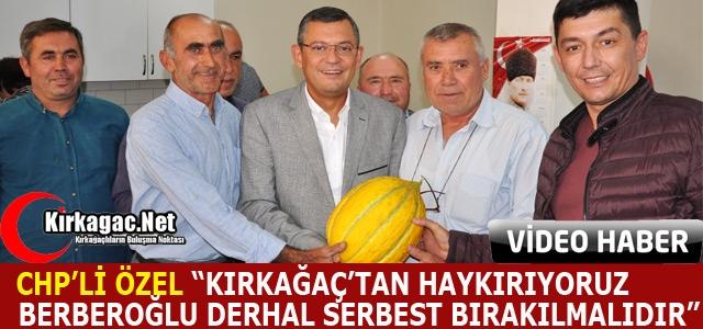"""ÖZEL """"BERBEROĞLU DERHAL SERBEST BIRAKILMALIDIR"""""""