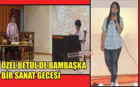 ÖZEL BETÜL'DE BAMBAŞKA BİR SANAT GECESİ