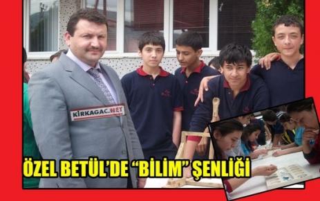 ÖZEL BETÜL'DE 'BİLİM ŞENLİĞİ'