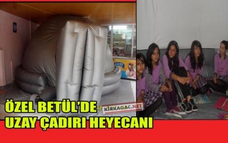 ÖZEL BETÜL'DE UZAY ÇADIRI HEYECANI