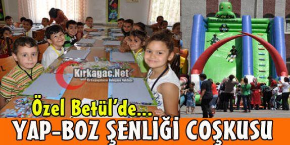 ÖZEL BETÜL'DE 'YAP-BOZ ŞENLİĞİ' COŞKUSU