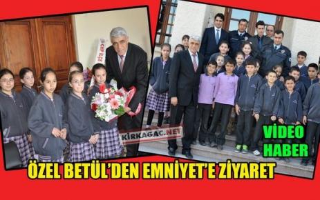 ÖZEL BETÜL'DEN EMNİYET'E ZİYARET
