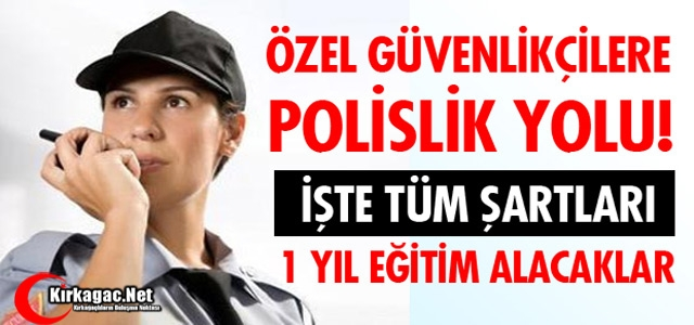 ÖZEL GÜVENLİK GÖREVLİLERİ POLİS OLUYOR