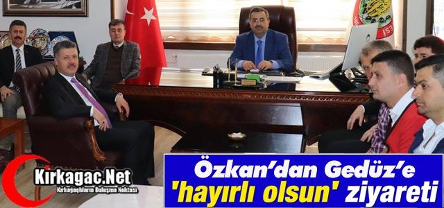 """ÖZKAN'DAN GEDÜZ'E """"HAYIRLI OLSUN"""" ZİYARETİ"""