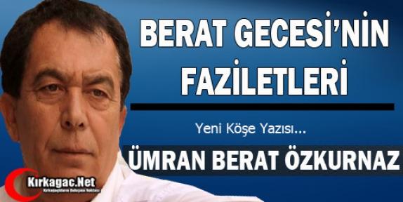 ÖZKURNAZ 'BERAT GECESİ'NİN FAZİLETLERİ'