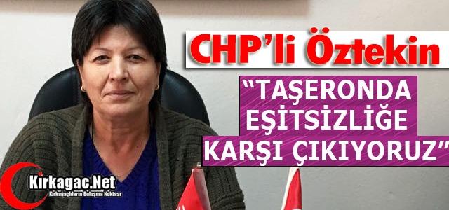 """ÖZTEKİN 'TAŞERONDA EŞİTSİZLİĞE KARŞI ÇIKIYORUZ"""""""