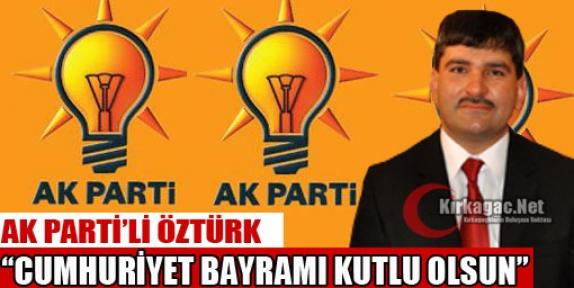 "ÖZTÜRK 'CUMHURİYET BAYRAMI KUTLU OLSUN"""
