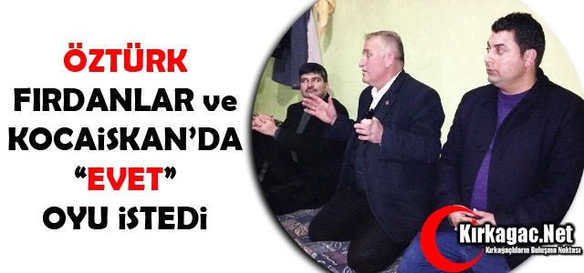 ÖZTÜRK, FIRDANLAR ve KOCAİSKAN'DA 'EVET' OYU İSTEDİ