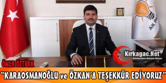 """ÖZTÜRK 'KARAOSMANOĞLU ve ÖZKAN'A TEŞEKKÜR EDİYORUZ"""""""