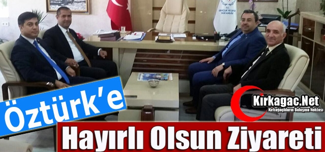 ÖZTÜRK'E 'HAYIRLI OLSUN' ZİYARETİ