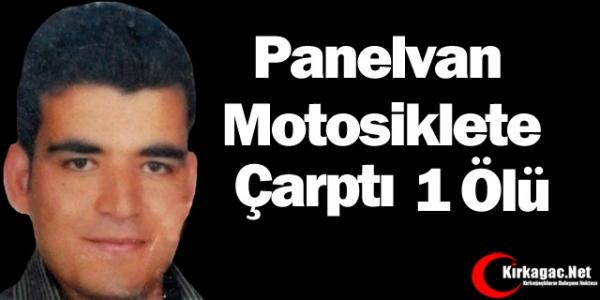 PANELVAN MOTOSİKLETE ÇARPTI 1 ÖLÜ