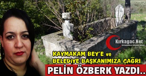 PELİN ÖZBERK 'KAYMAKAM BEY'E ve BELEDİYE BAŞKANIMIZA ÇAĞRI'