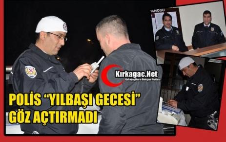 POLİS YILBAŞI GECESİ GÖZ AÇTIRMADI