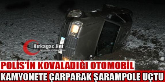 POLİS'İN KOVALADIĞI ARAÇ KAMYONETE ÇARPIP ŞARAMPOLE UÇTU