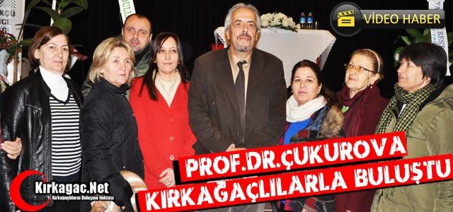 PROF DR. ÇUKUROVA KIRKAĞAÇLILARLA BULUŞTU(VİDEO)