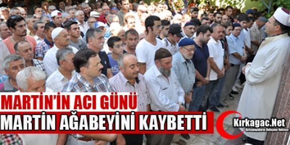 RAMAZAN MARTİN'İN AĞABEY ACISI