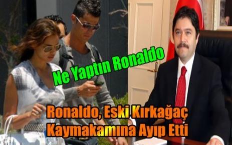 Ronaldo Eski Kaymakamımıza Ayıp Etti