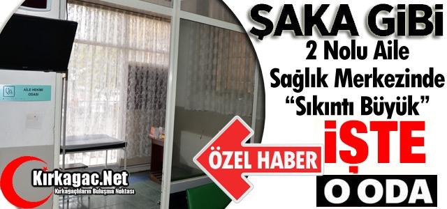 ŞAKA GİBİ..2 NOLU AİLE MERKEZİNDE 'SIKINTI BÜYÜK'