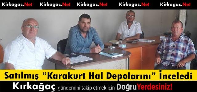 """SATILMIŞ 'KARAKURT HAL DEPOLARINI"""" İNCELEDİ"""