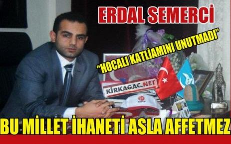 "SEMERCİ 'BU MİLLET İHANETİ ASLA AFFETMEZ"""